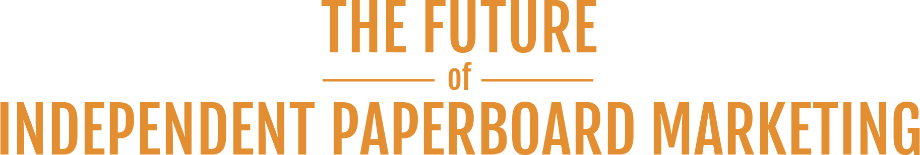 THE FUTURE of INDEPENDENT PAPERBOARD MARKETING